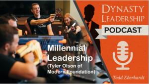 Tyler Olson - Millennial Leadership - Dynasty Leadership Podcast